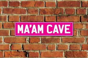 Ma'am Cave Metal Sign